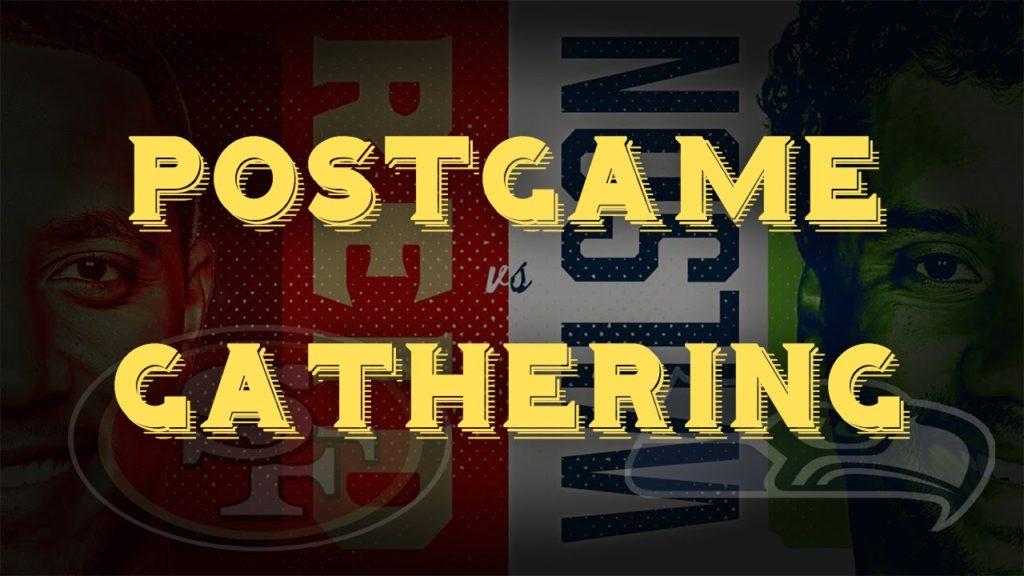 49ers VS Seahawks Postgame NFL 2016 Week 3 Gathering!