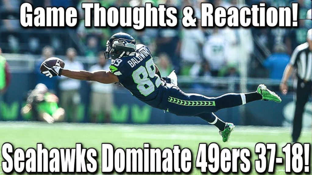 Seahawks Dominate 49ers 37-18! Offense ON FIRE! Game Thoughts & Reaction!