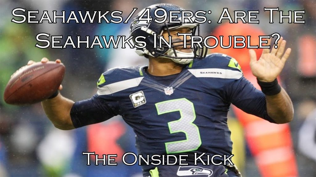 Seahawks/49ers: Are The Seahawks In Trouble?