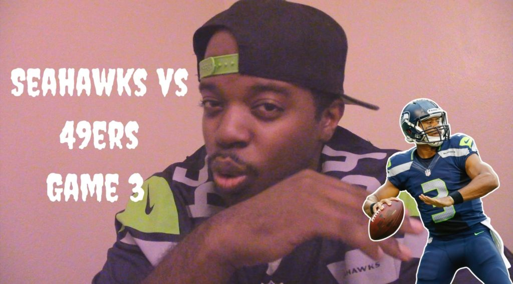 Seahawks vs 49ers Game 3! We Got this