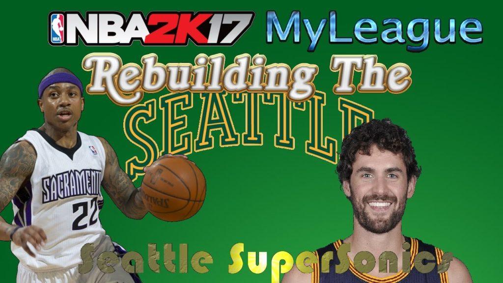NBA 2K17 MyLeague – Rebuilding The Seattle SuperSonics!!!