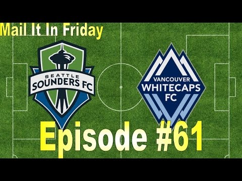 Mail It In Friday Episode 61: Seattle Sounders FC vs. Vancouver Whitecaps FC