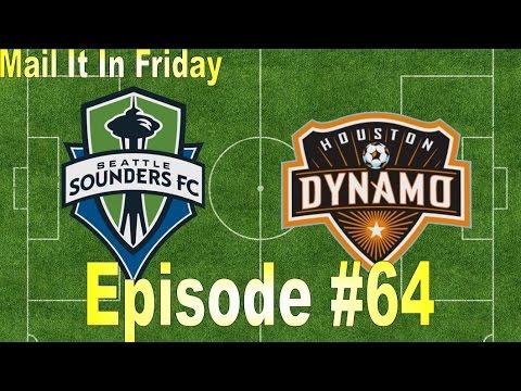Mail It In Friday Episode 64: Seattle Sounders FC vs. Houston Dynamo