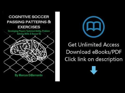 Download Cognitive Soccer Passing Patterns & Exercises: Developing Players Technical Ability [P.D.F]