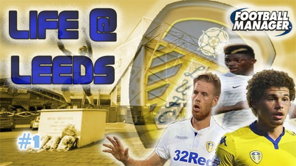 LIFE AT LEEDS! Football manager 2017 Let's Play Ep1 Team Introduction!