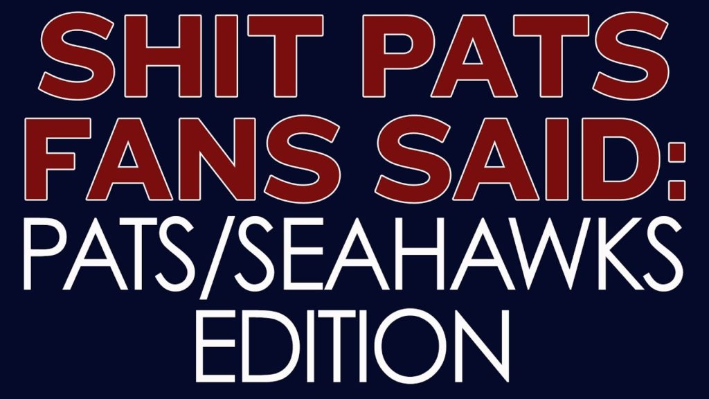 Shit Pats Fans Said: Pats/Seahawks Edition