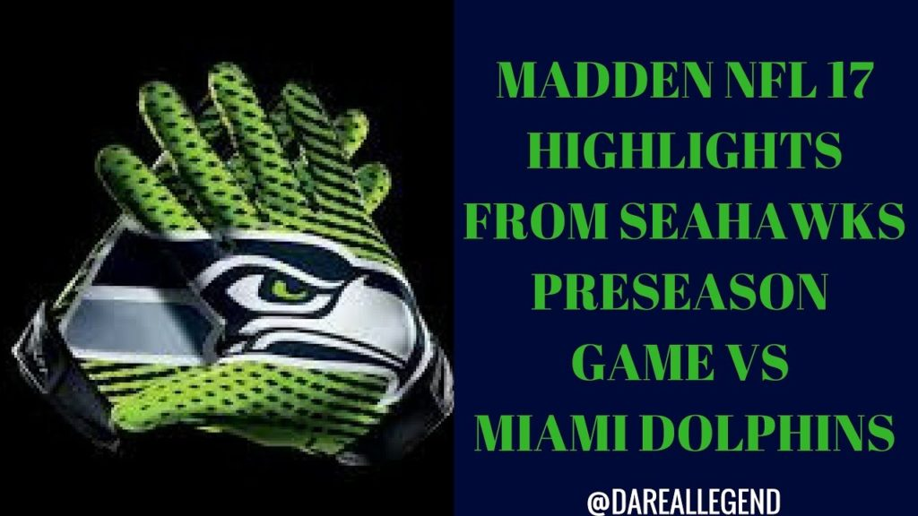 Madden NFL 17 – Highlights From Seattle Seahawks Vs Miami Dolphins Franchise Kings Pre Season Game