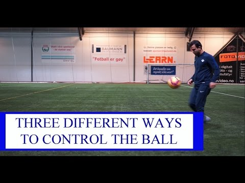 3 DIFFERENT WAYS TO CONTROL THE BALL IN SOCCER