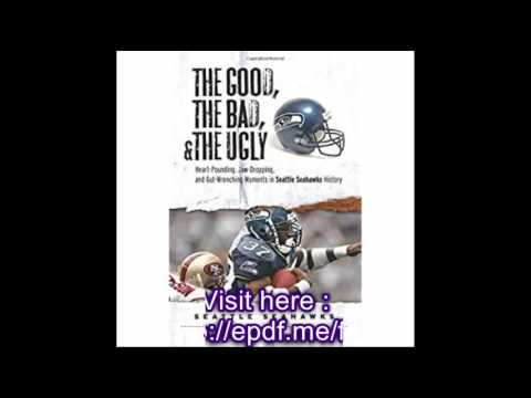 The Good, the Bad, & the Ugly Seattle Seahawks Heart Pounding, Jaw Dropping, and Gut Wrenching Momen