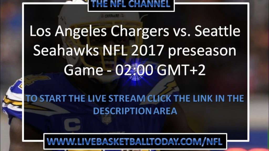 Los Angeles Chargers vs. Seattle Seahawks NFL 2017 preseason Game – 02:00 GMT+2
