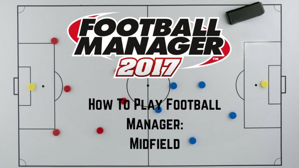 Tutorial – How To Play Football Manager – Midfield Tips