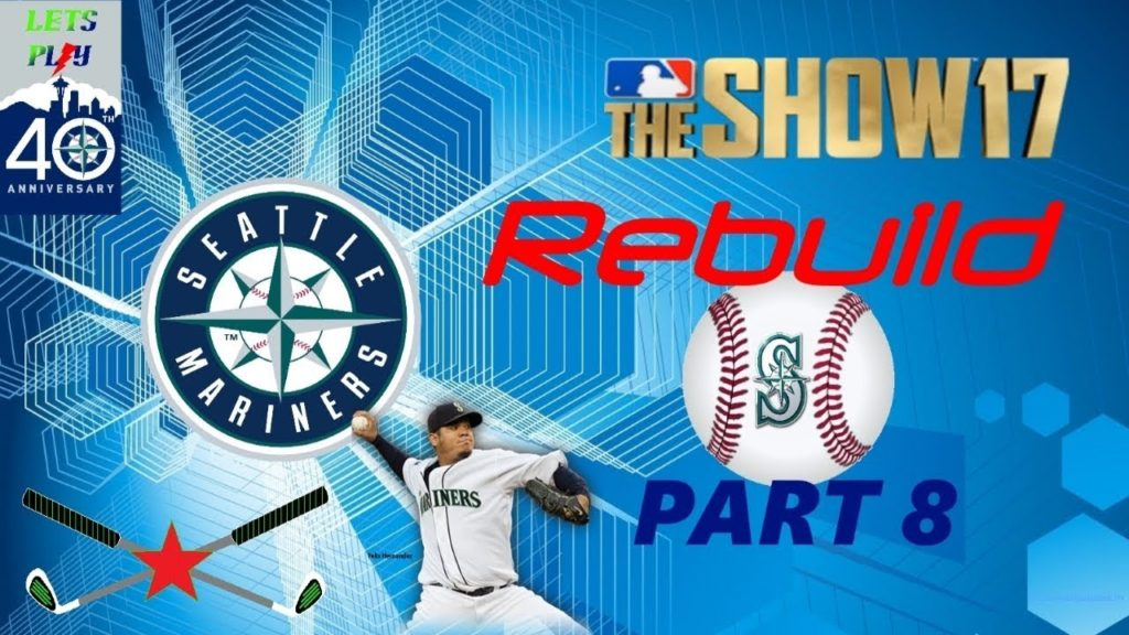 Lets Play… MLB The Show 17 – Part 8 – (Mariners Rebuild) HD