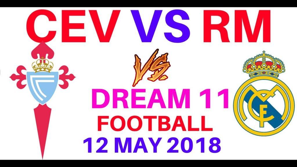 CEV vs RM Dream 11 Football European 12 May 2018  Real Madrid vs Celta Vigo playing 11 probable 11