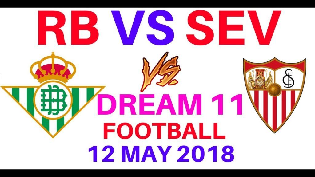 RB vs SEV Dream 11 Football European 12 May 2018  Real Betis vs Sevilla playing 11 probable 11