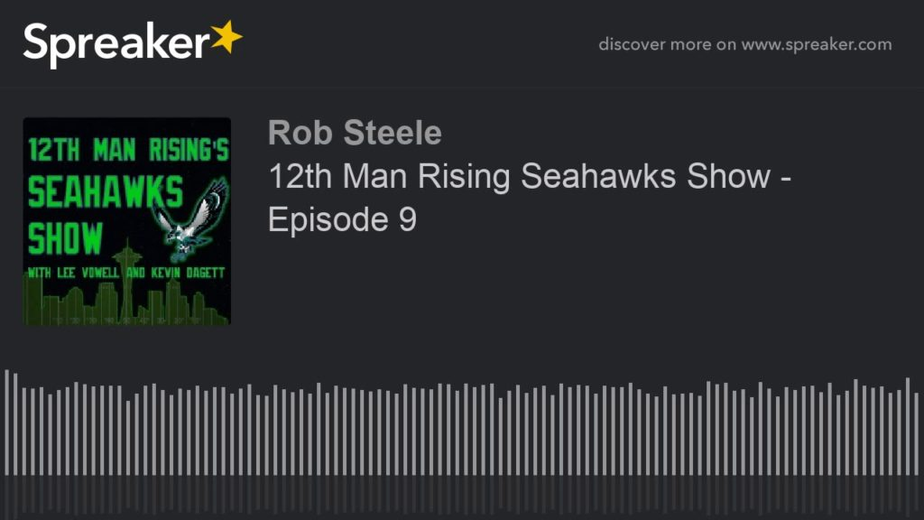 12th Man Rising Seahawks Show – Episode 9 (made with Spreaker)