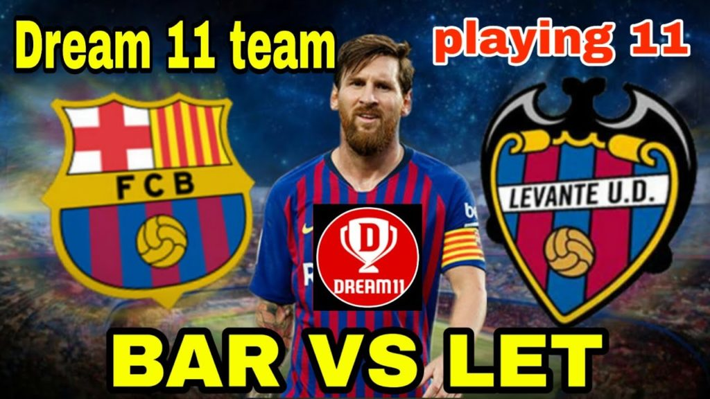 BAR VS LET FOOTBALL DREAM 11 TEAM WITH PLAYING 11 | BARCELONA VS LEVANTE MATCH PREVIEW & TEAM NEWS |
