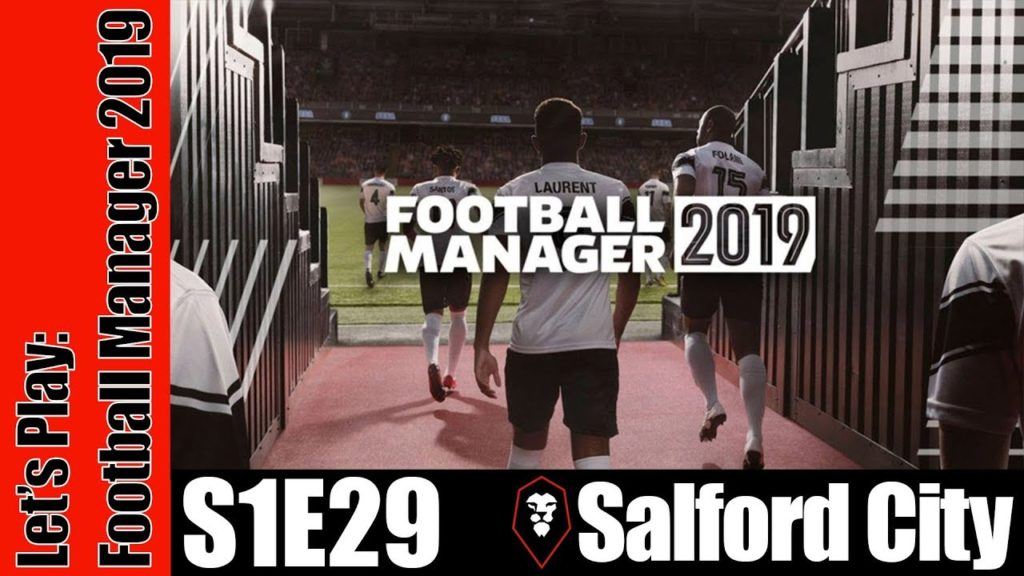 Let's Play: Football Manager 2019 – Salford City – S1E29