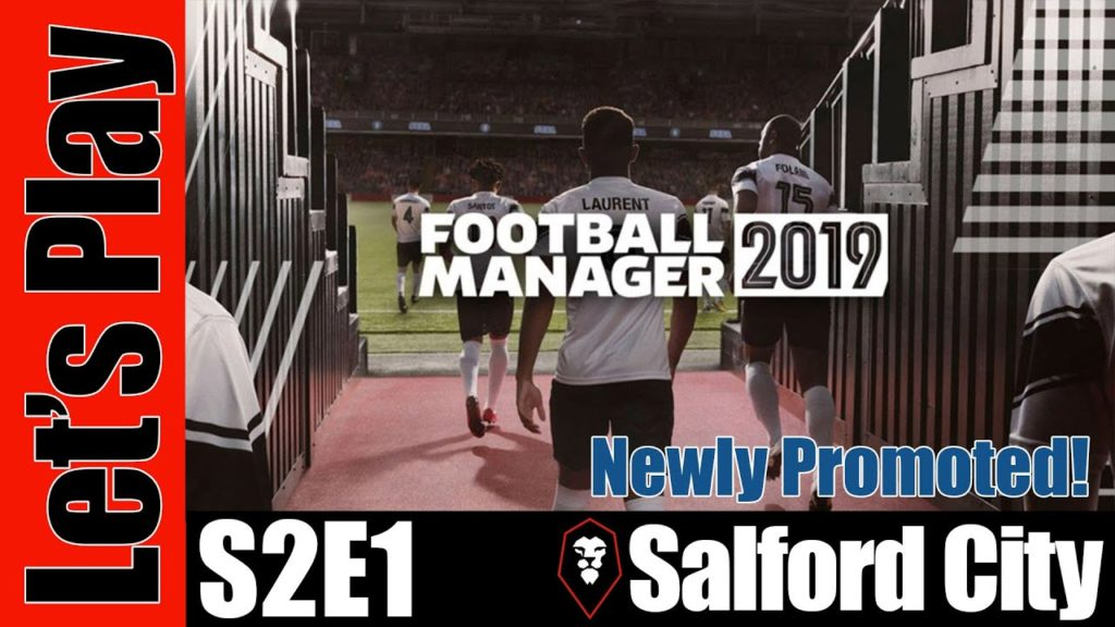 Let's Play: Football Manager 2019 – Salford City [Newly Promoted!] – S2E1