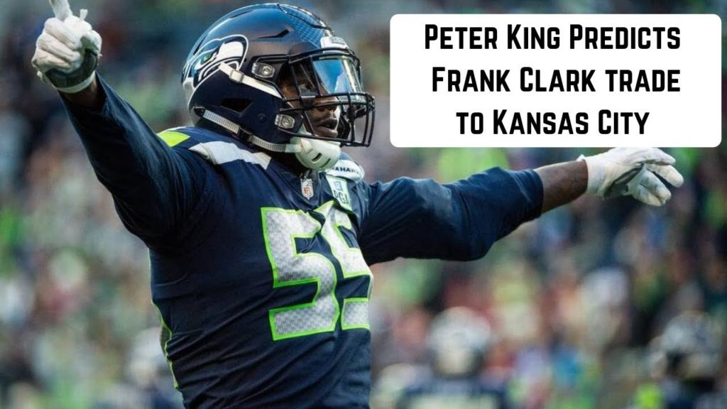 Peter King Predicts The Kansas City Chiefs To Trade For Seattle Seahawks DE Frank Clark