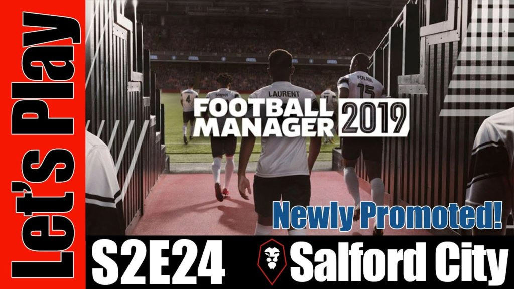 Let's Play: Football Manager 2019 – Salford City [Newly Promoted!] – S2E24