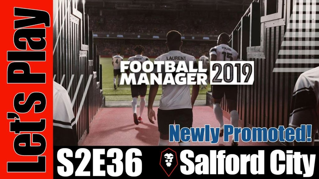 Let's Play: Football Manager 2019 – Salford City [Newly Promoted!] – S2E36