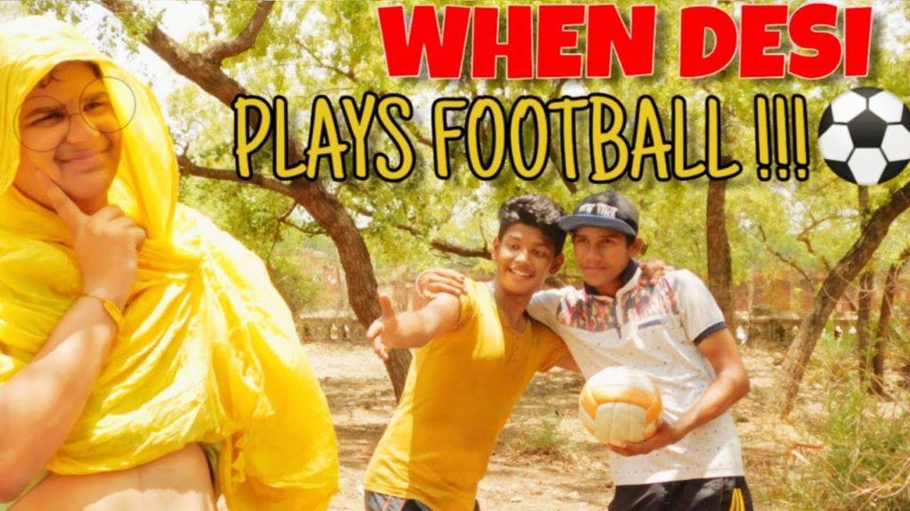 WHEN DESI PLAY FOOTBALL – Ujjwal vines