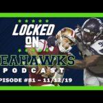 Locked On Seahawks (11/12/19) — Seahawks Defense Shines vs. 49ers