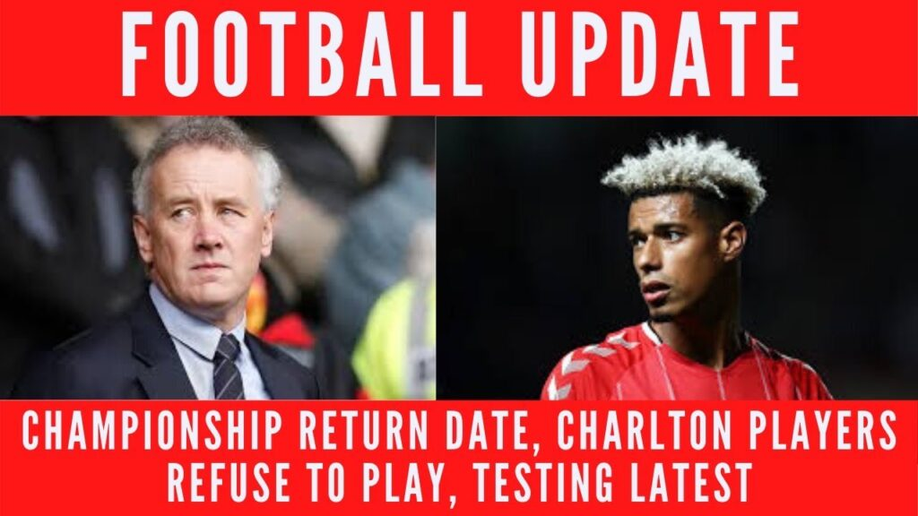 Championship Return Date, Charlton Players Refuse To Play, Testing Latest – Football Update