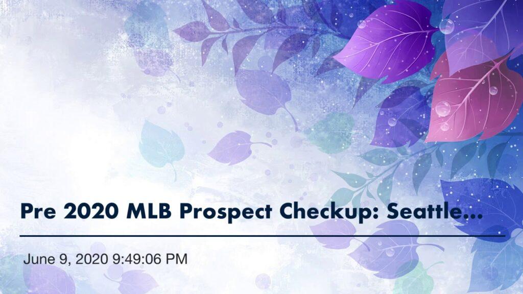 Pre 2020 MLB Prospect Checkup: Seattle Mariners